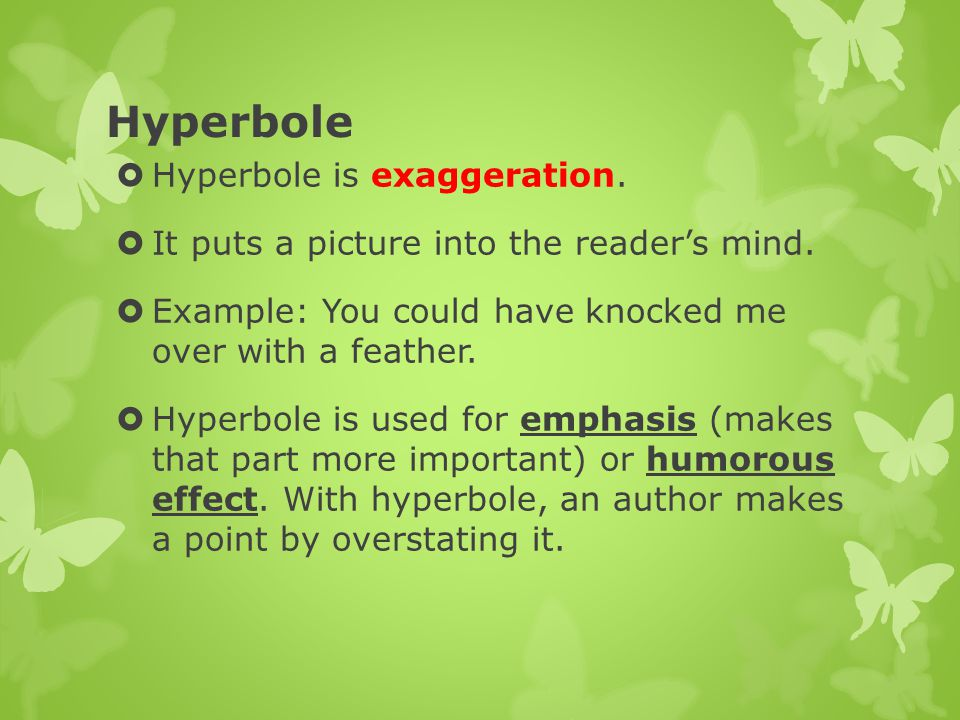 Hyperbole Hyperbole is exaggeration.