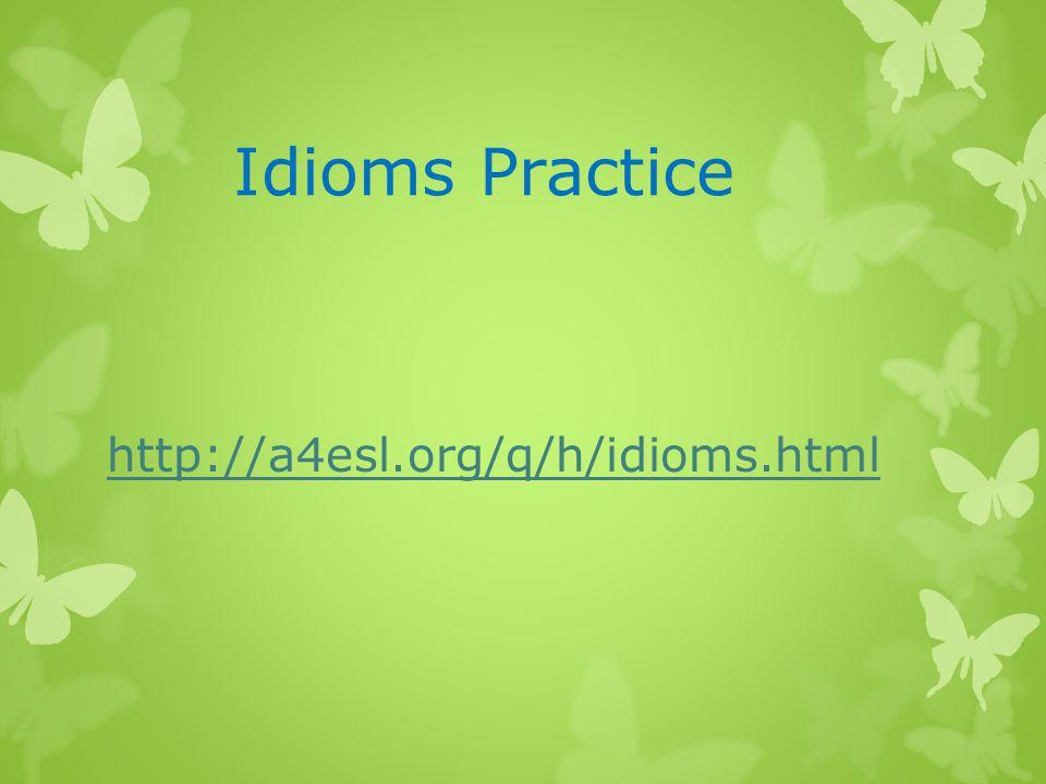 Idioms Practice http://a4esl.org/q/h/idioms.html