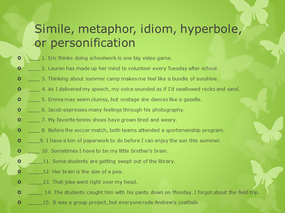 Simile, metaphor, idiom, hyperbole, or personification