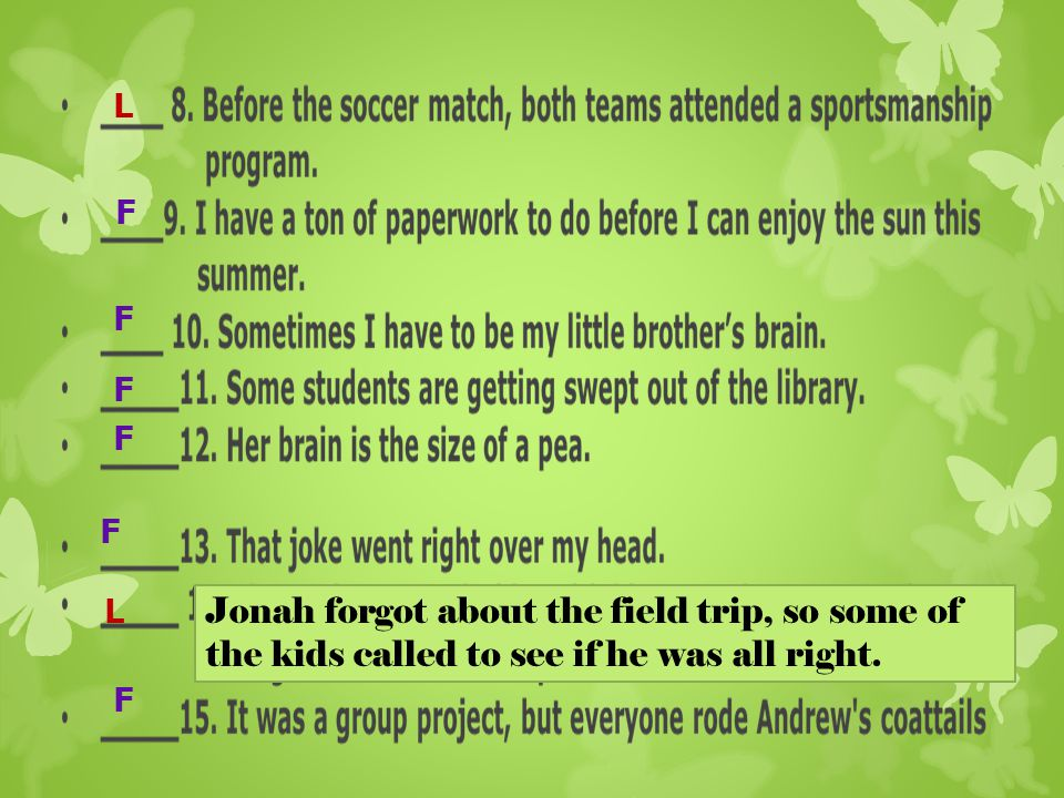 L F. F. F. F. F. L. Jonah forgot about the field trip, so some of the kids called to see if he was all right.