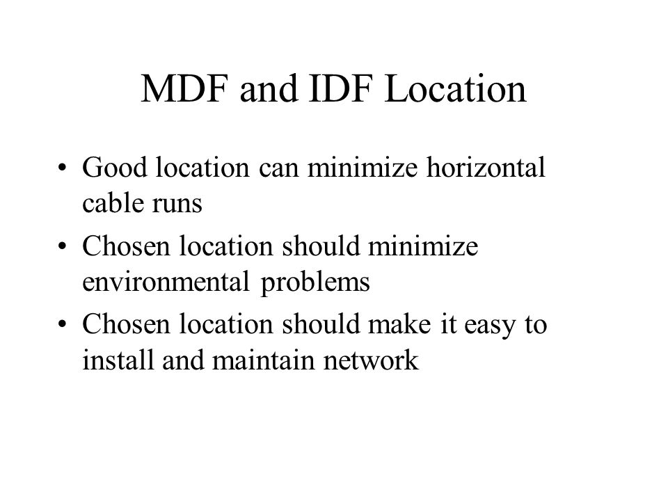 MDF and IDF Location Good location can minimize horizontal cable runs
