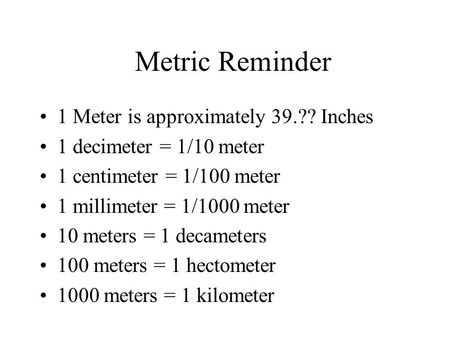 Metric Reminder 1 Meter is approximately 39. Inches
