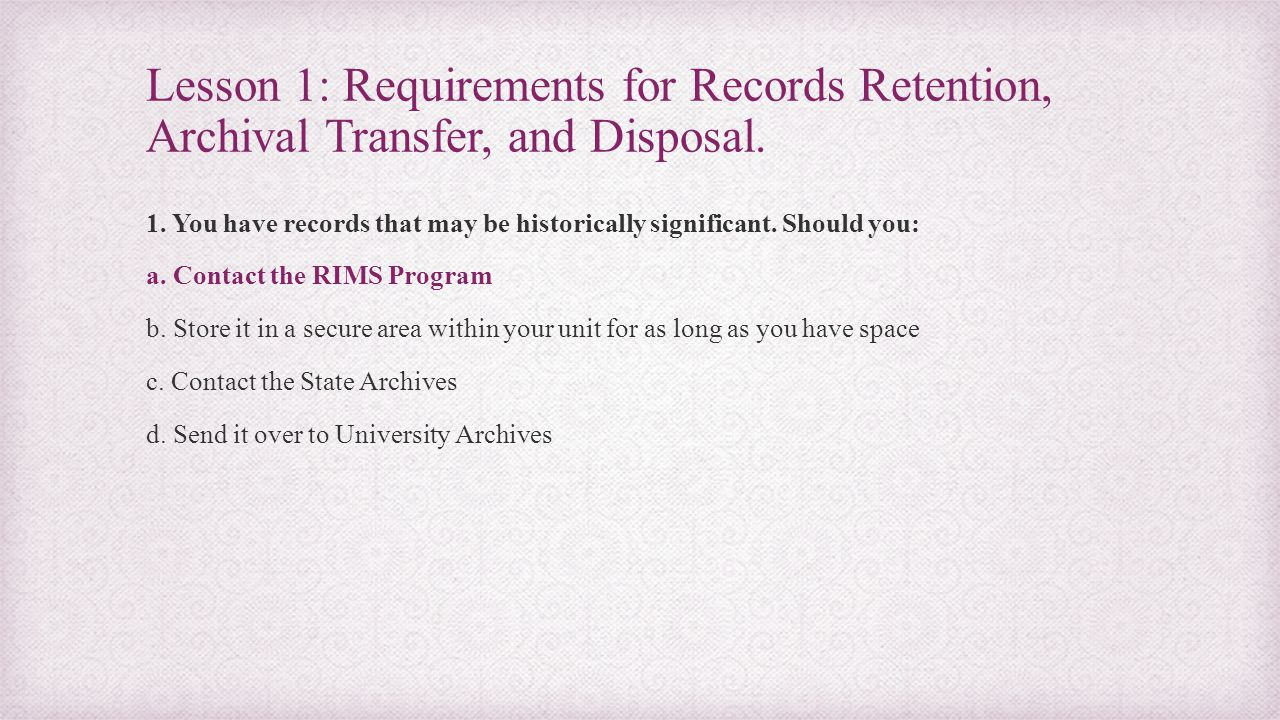 Lesson 1: Requirements for Records Retention, Archival Transfer, and Disposal.