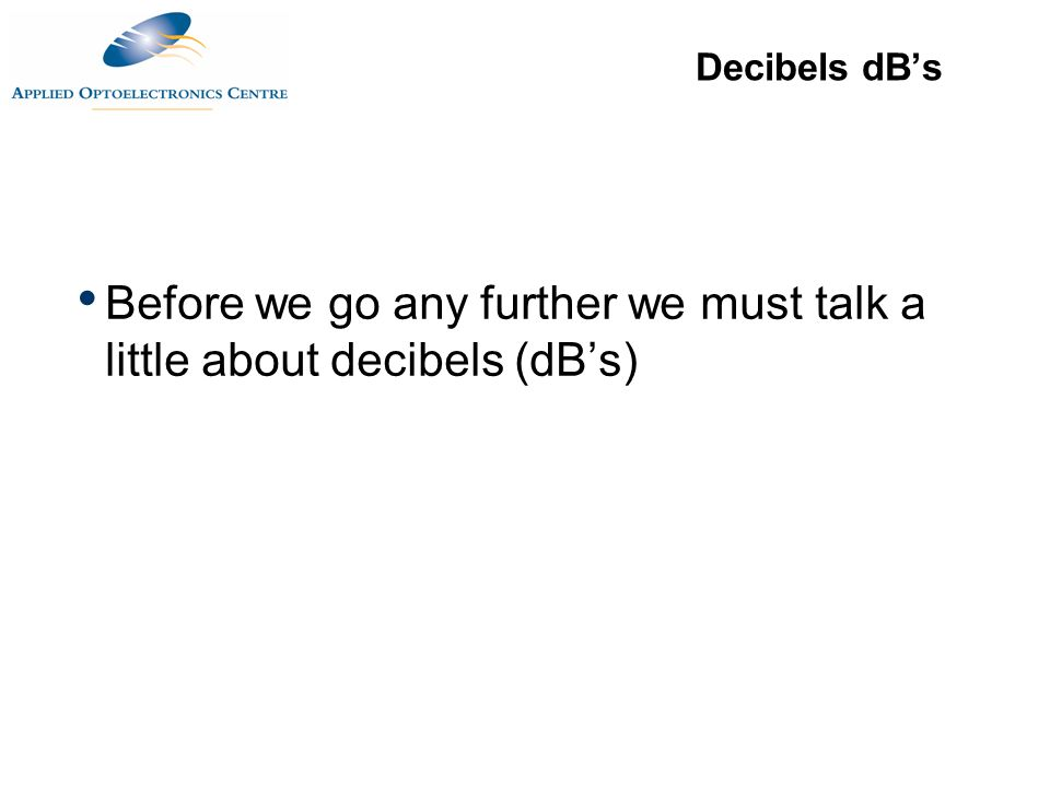 Before we go any further we must talk a little about decibels (dB's)