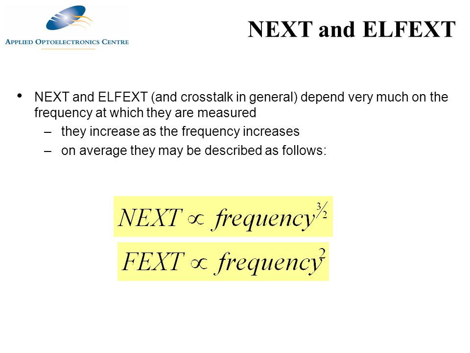NEXT and ELFEXT NEXT and ELFEXT (and crosstalk in general) depend very much on the frequency at which they are measured.