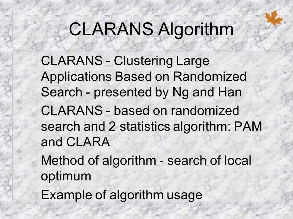 CLARANS Algorithm CLARANS - Clustering Large Applications Based on Randomized Search - presented by Ng and Han.