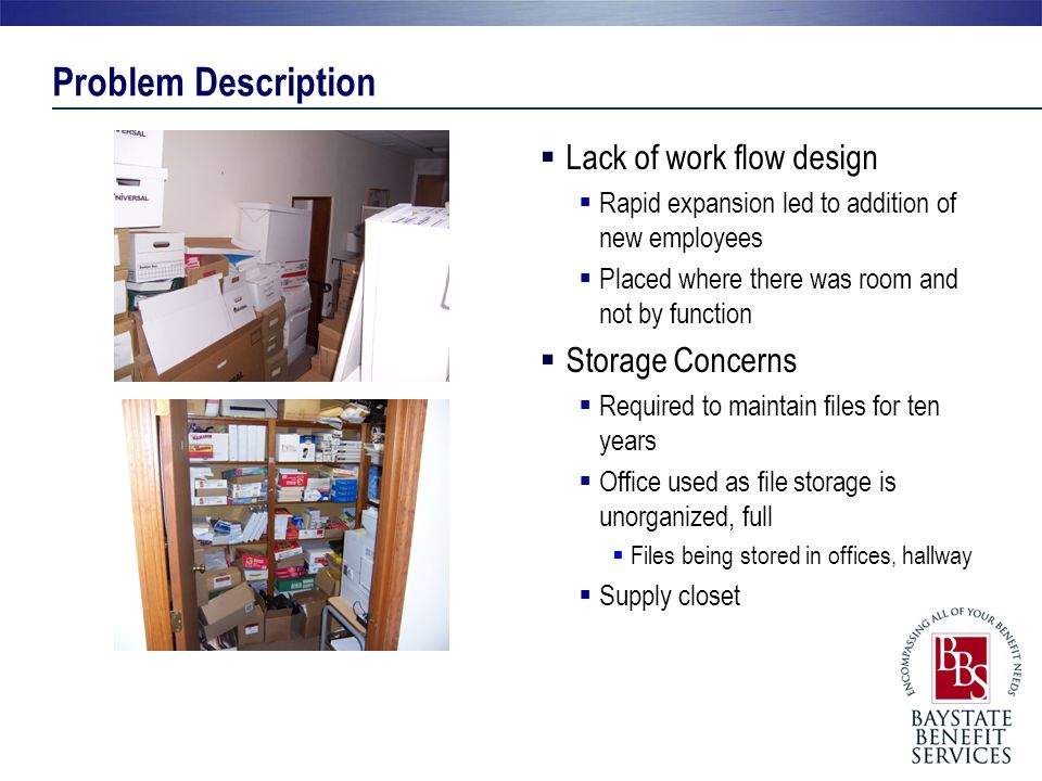Problem Description Lack of work flow design Storage Concerns