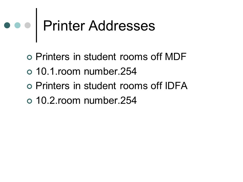 Printer Addresses Printers in student rooms off MDF