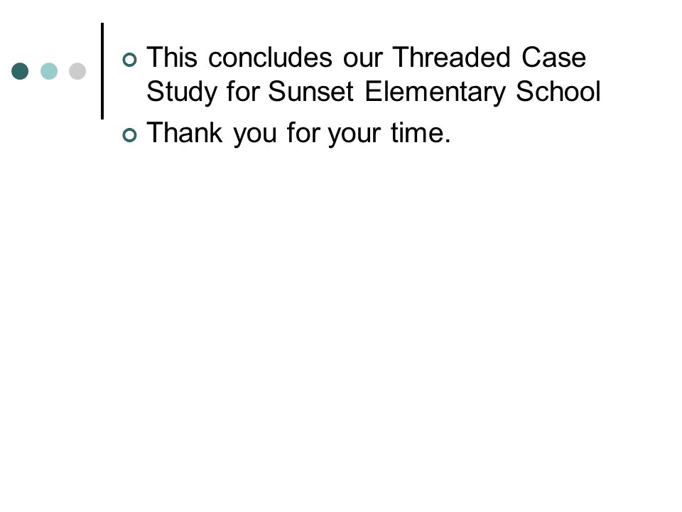 This concludes our Threaded Case Study for Sunset Elementary School