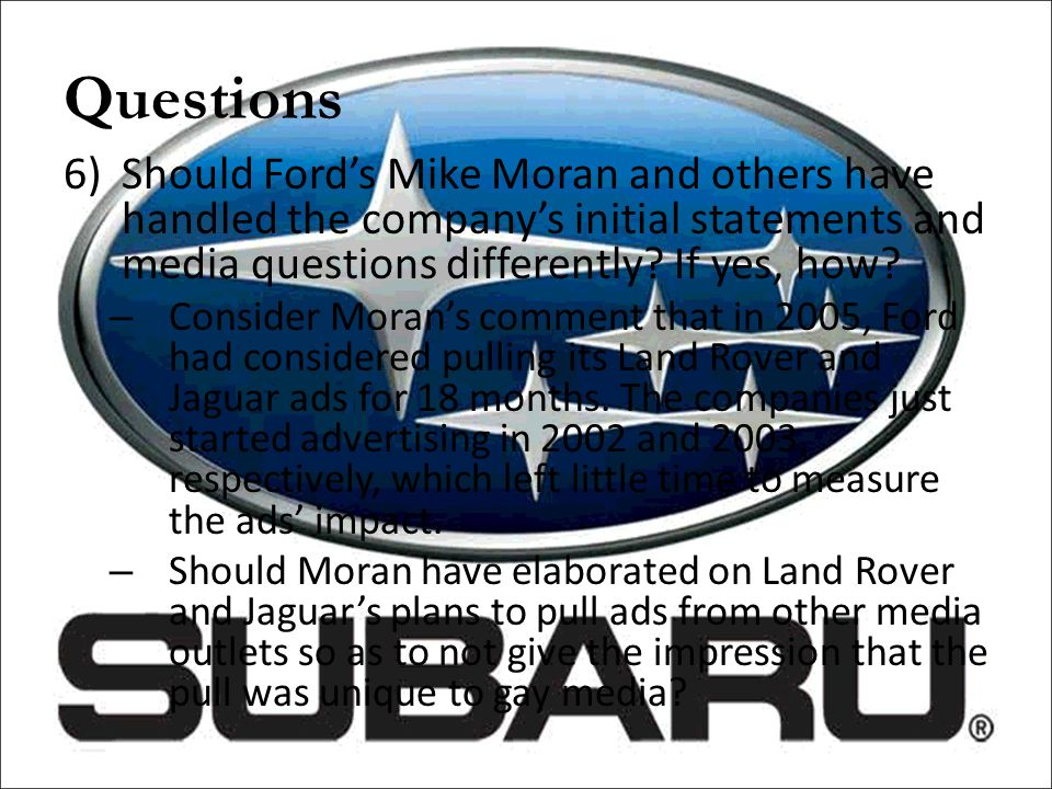 Questions Should Ford's Mike Moran and others have handled the company's initial statements and media questions differently If yes, how