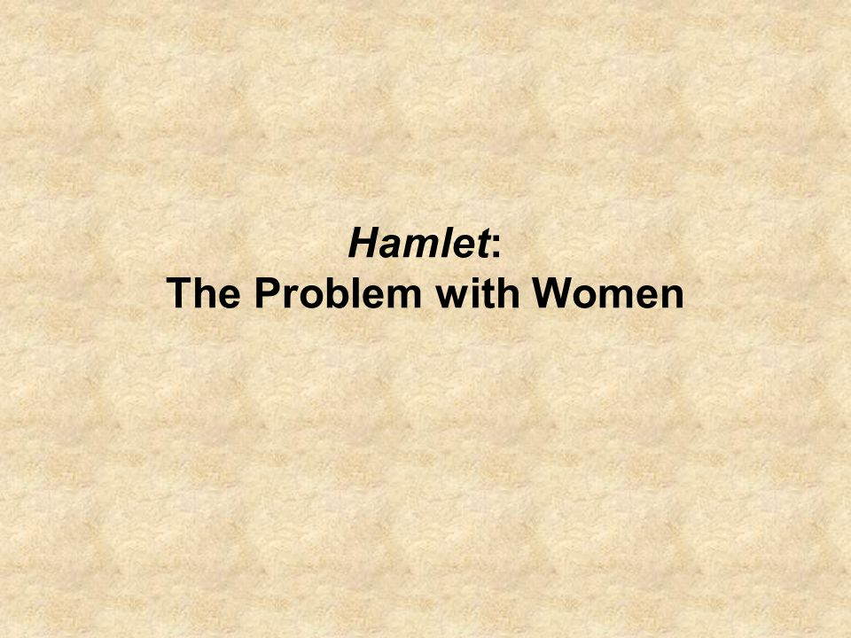 Hamlet: The Problem with Women