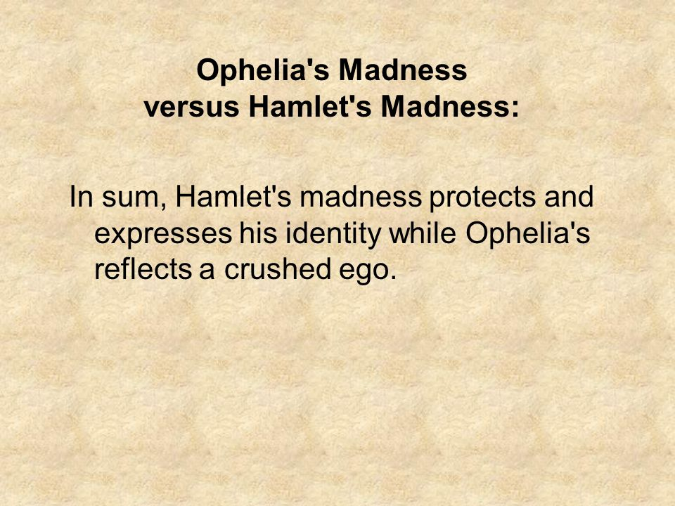 Ophelia s Madness versus Hamlet s Madness: