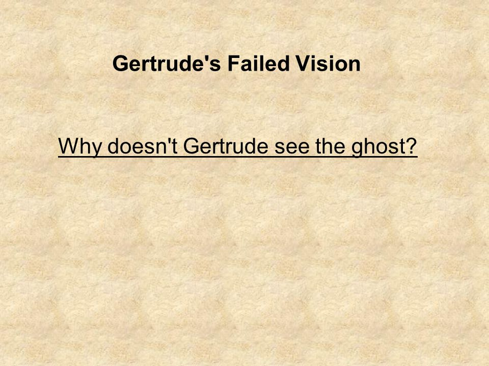 Gertrude s Failed Vision