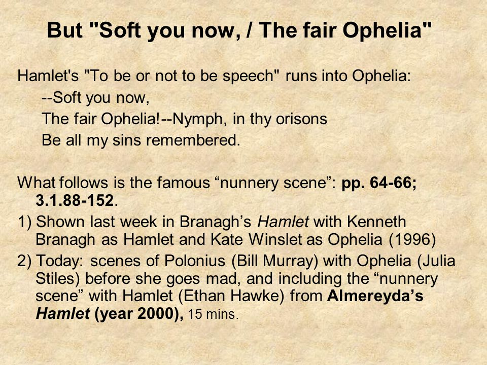But Soft you now, / The fair Ophelia