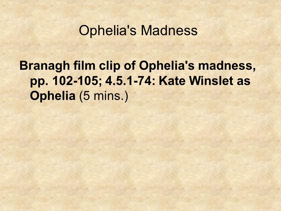 Ophelia s Madness Branagh film clip of Ophelia s madness, pp.