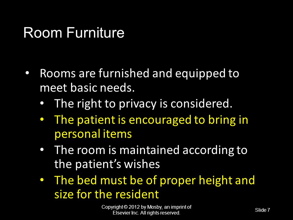 Room Furniture Rooms are furnished and equipped to meet basic needs.