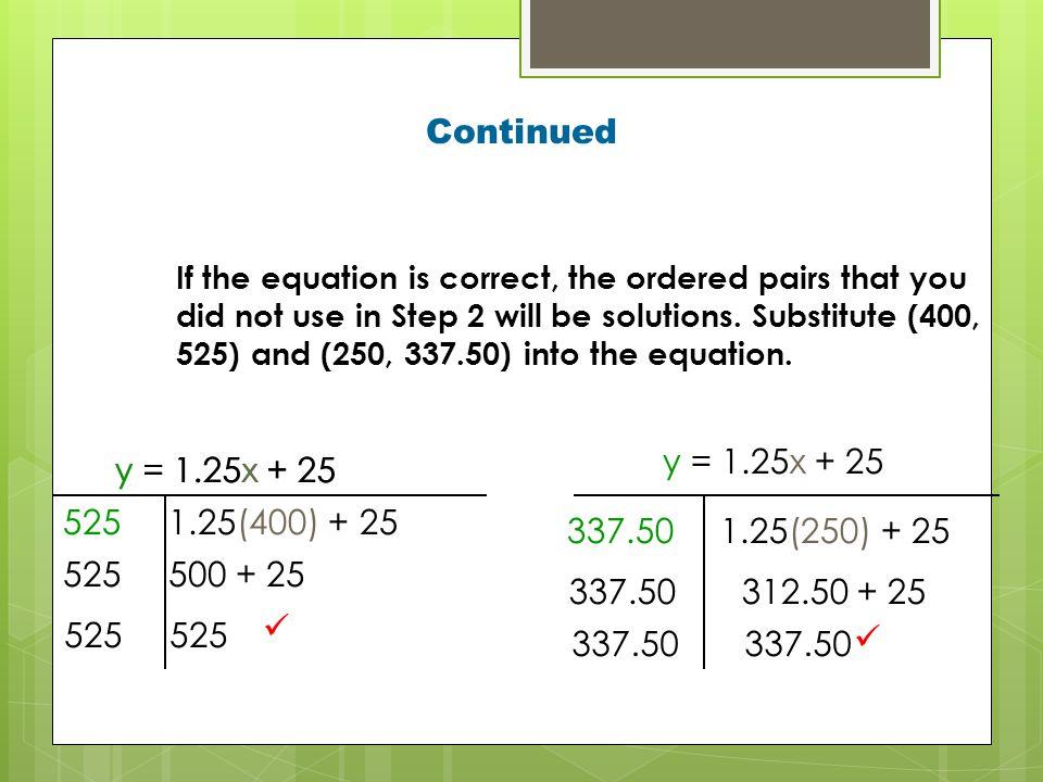 Continued y = 1.25x + 25 y = 1.25x + 25 525 1.25(400) + 25