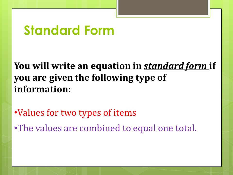 Standard Form You will write an equation in standard form if you are given the following type of information: