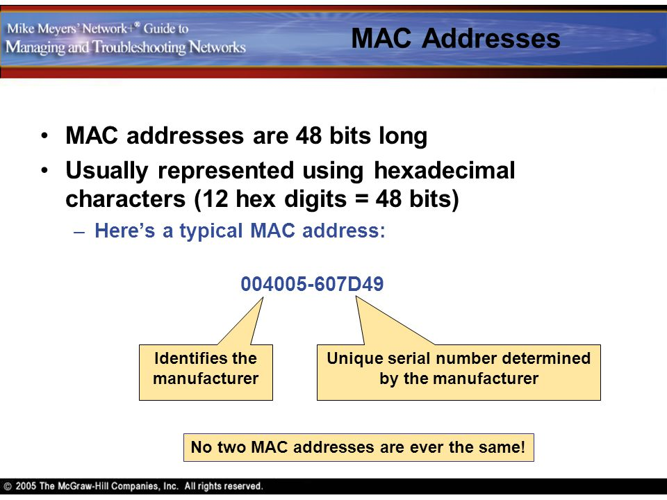 MAC Addresses MAC addresses are 48 bits long