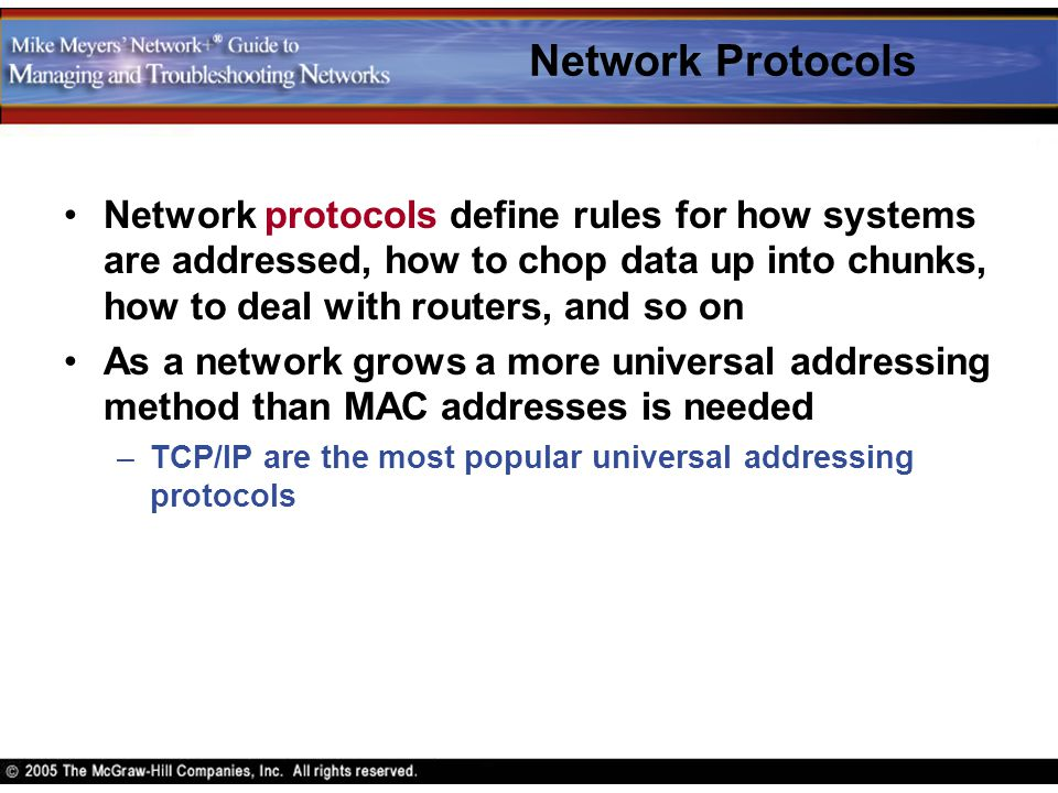 Network Protocols Network protocols define rules for how systems are addressed, how to chop data up into chunks, how to deal with routers, and so on.