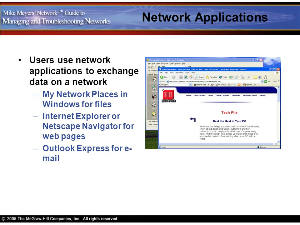 Network Applications Users use network applications to exchange data on a network. My Network Places in Windows for files.
