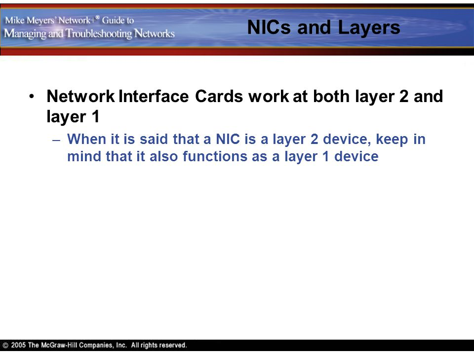 NICs and Layers Network Interface Cards work at both layer 2 and layer 1.