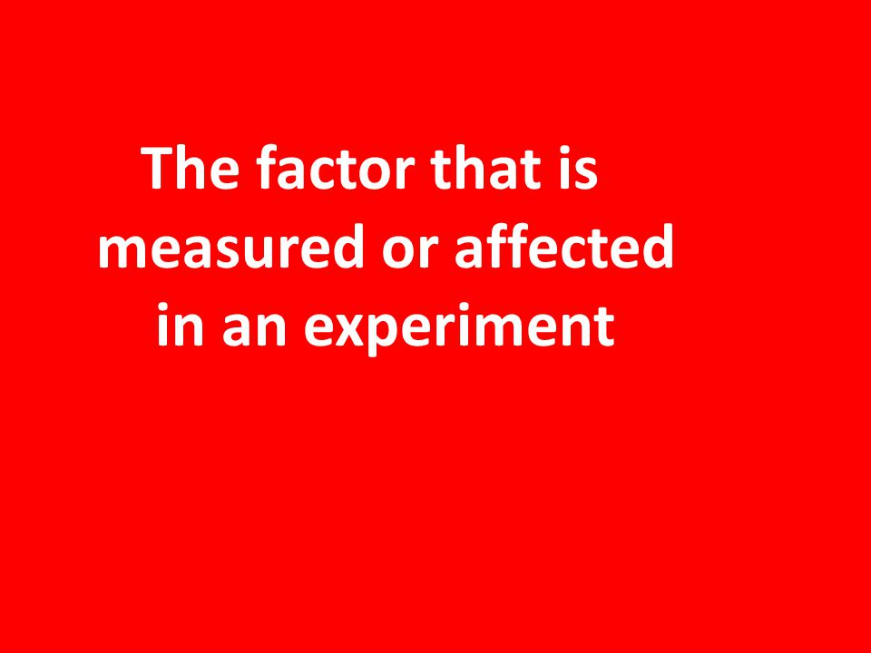 The factor that is measured or affected in an experiment
