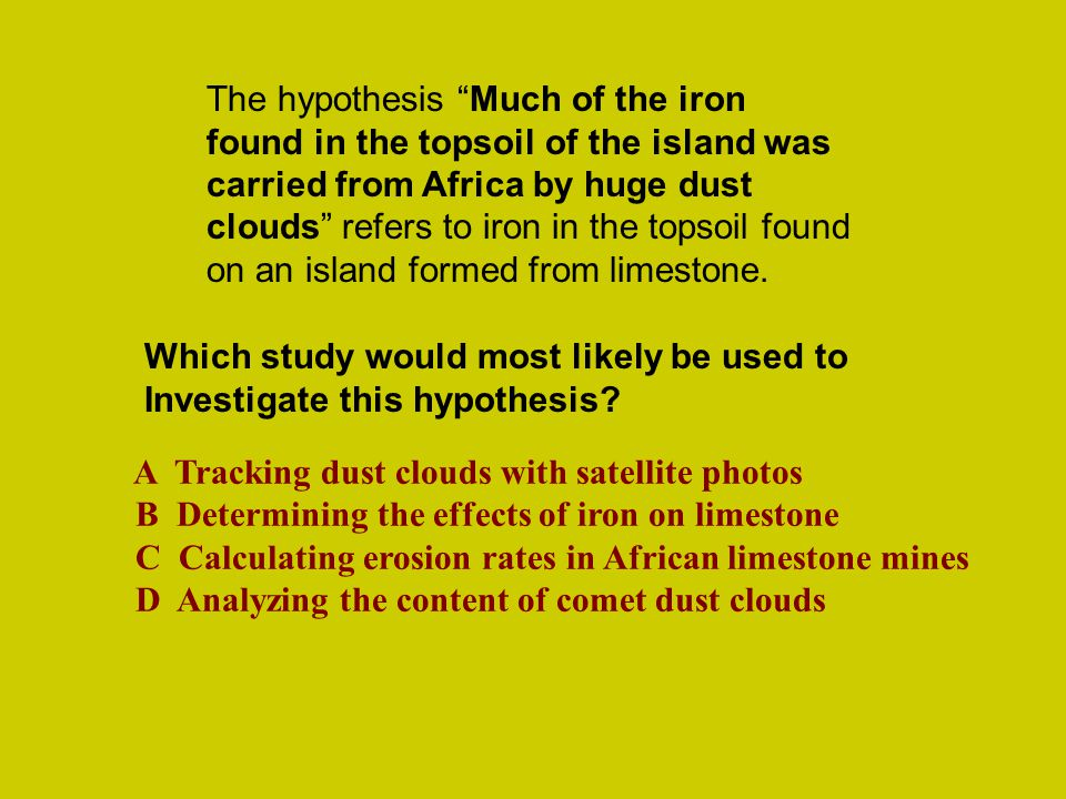 The hypothesis Much of the iron found in the topsoil of the island was carried from Africa by huge dust clouds refers to iron in the topsoil found on an island formed from limestone.