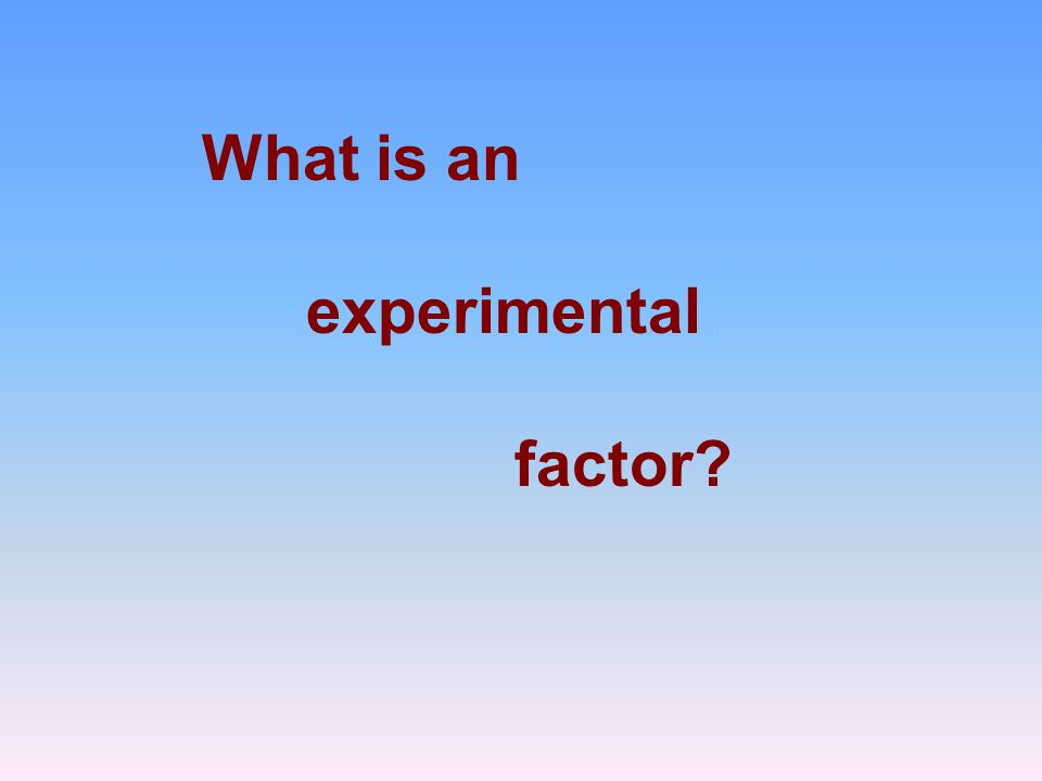 What is an experimental factor
