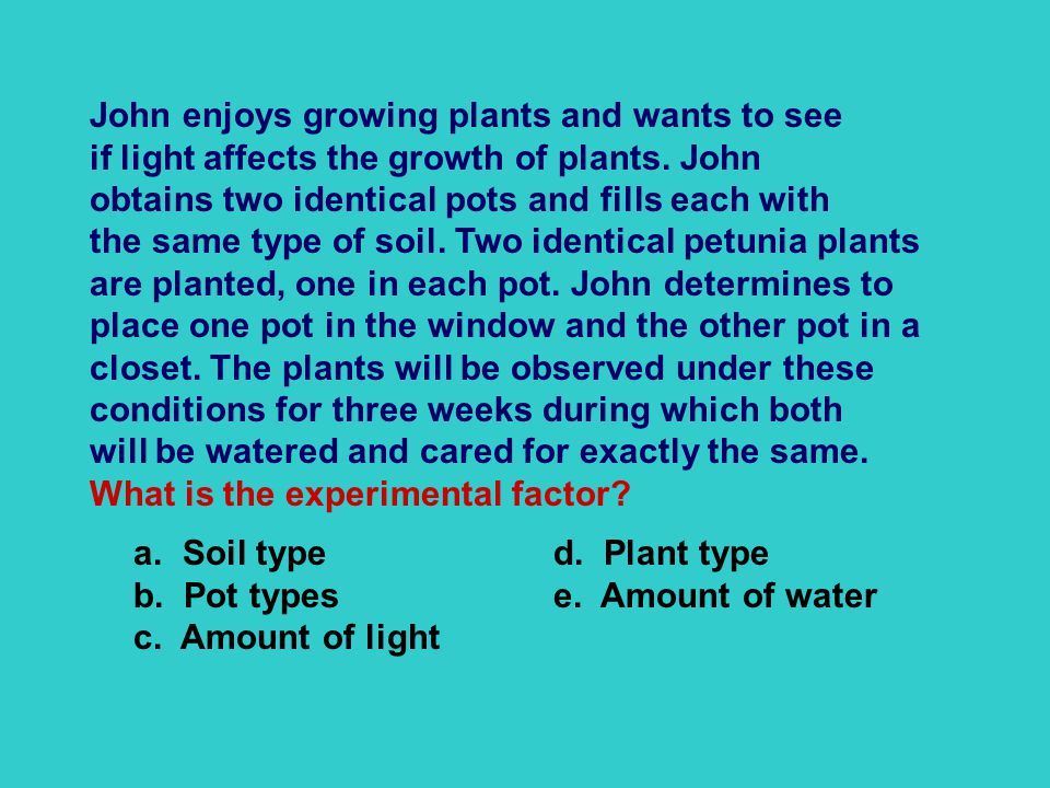 John enjoys growing plants and wants to see