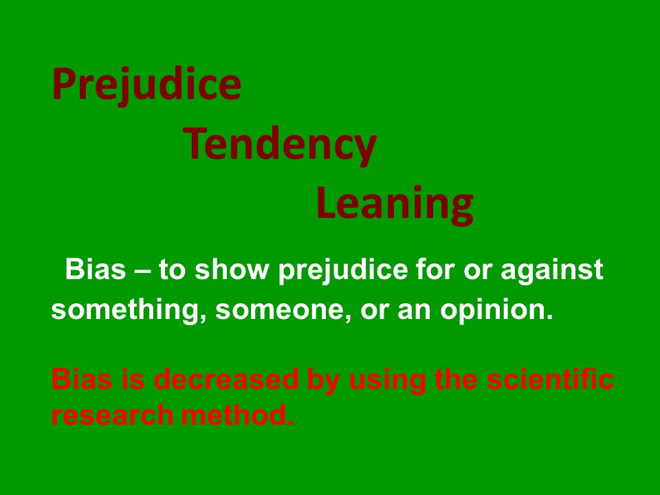 Prejudice Tendency. Leaning Bias – to show prejudice for or against something, someone, or an opinion.