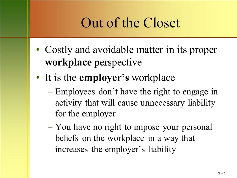 Out of the Closet Costly and avoidable matter in its proper workplace perspective. It is the employer's workplace.