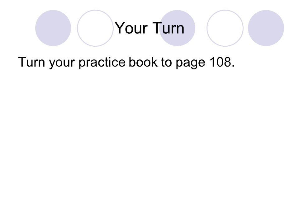 Your Turn Turn your practice book to page 108.