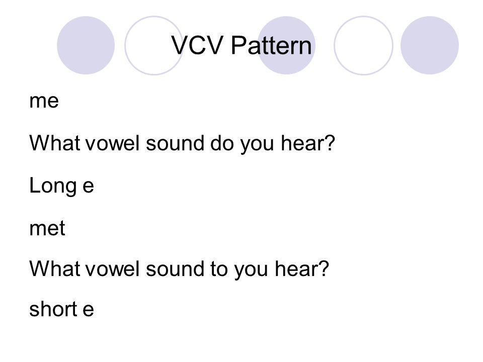 VCV Pattern me What vowel sound do you hear Long e met