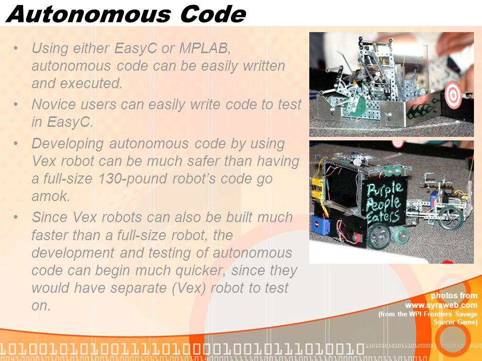 Autonomous Code Using either EasyC or MPLAB, autonomous code can be easily written and executed.