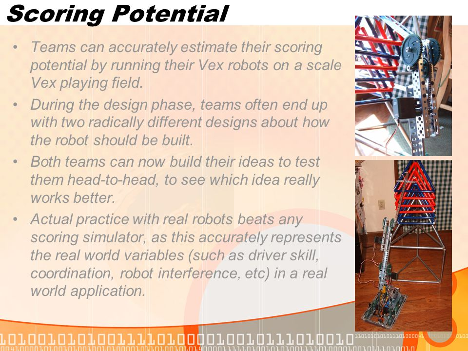 Scoring Potential Teams can accurately estimate their scoring potential by running their Vex robots on a scale Vex playing field.
