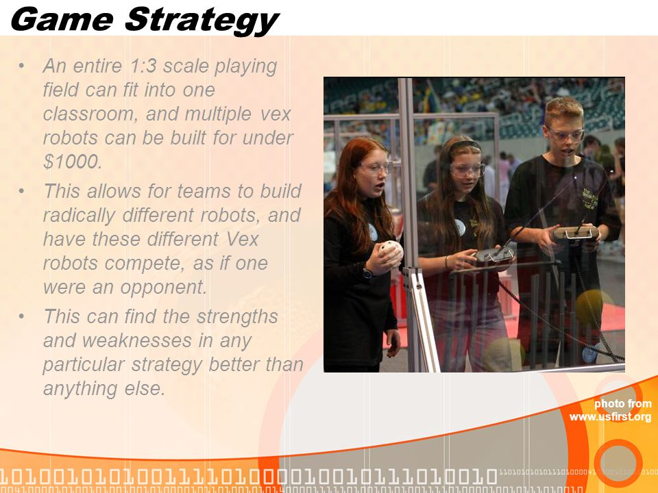 Game Strategy An entire 1:3 scale playing field can fit into one classroom, and multiple vex robots can be built for under $1000.