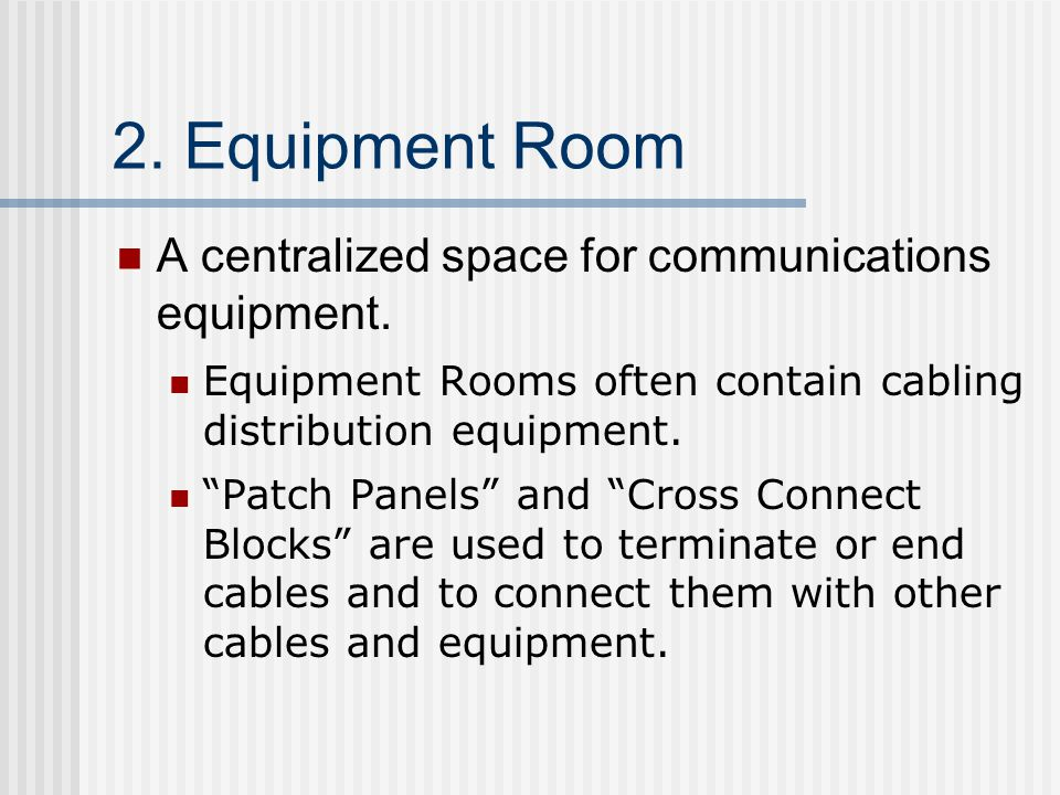 2. Equipment Room A centralized space for communications equipment.