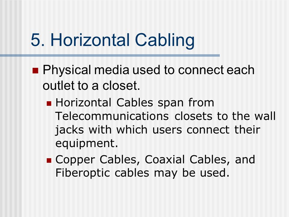 5. Horizontal Cabling Physical media used to connect each outlet to a closet.
