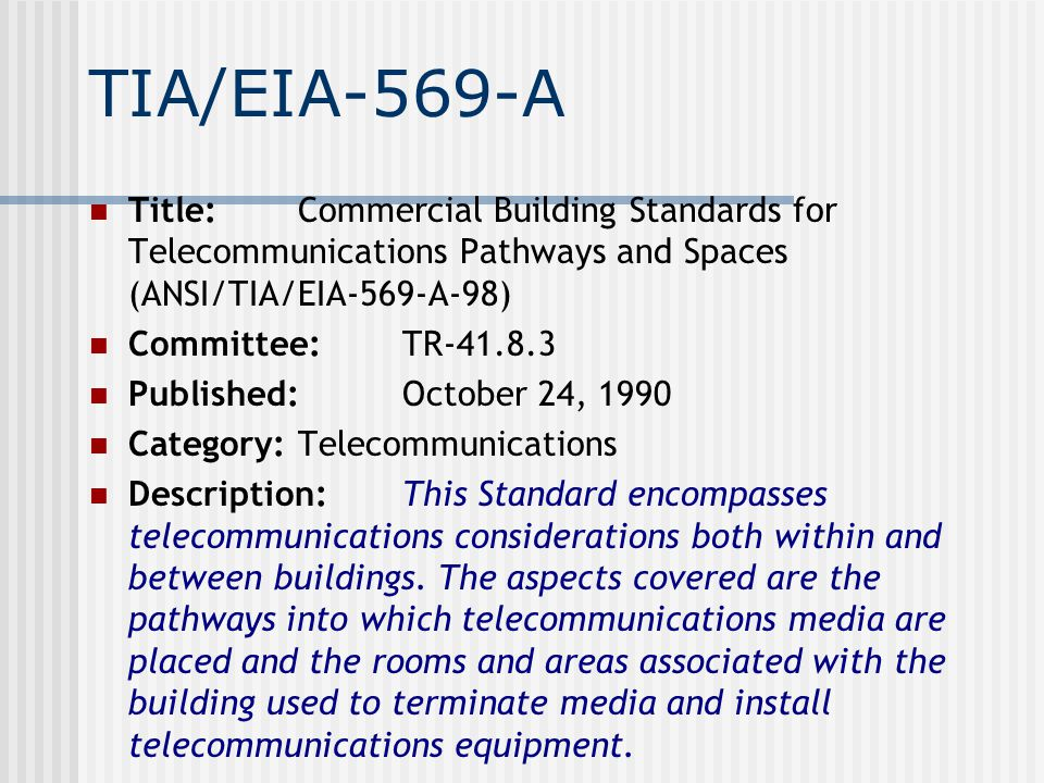TIA/EIA-569-A Title: Commercial Building Standards for Telecommunications Pathways and Spaces (ANSI/TIA/EIA-569-A-98)