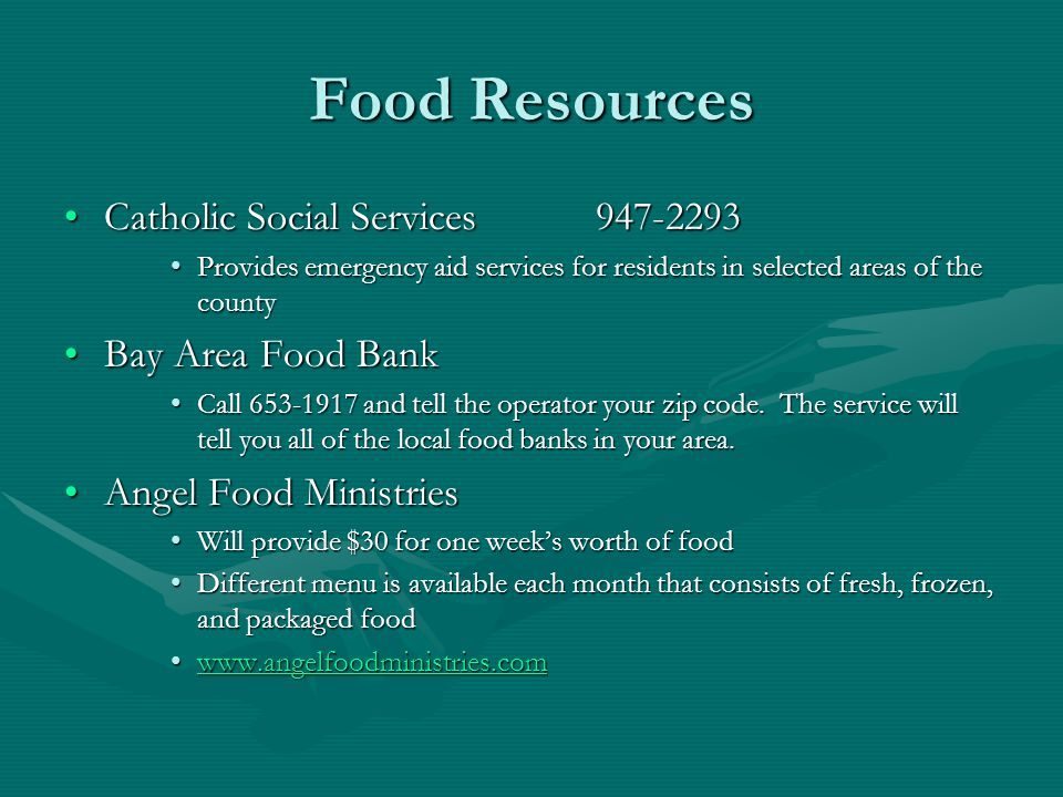 Food Resources Catholic Social Services 947-2293 Bay Area Food Bank