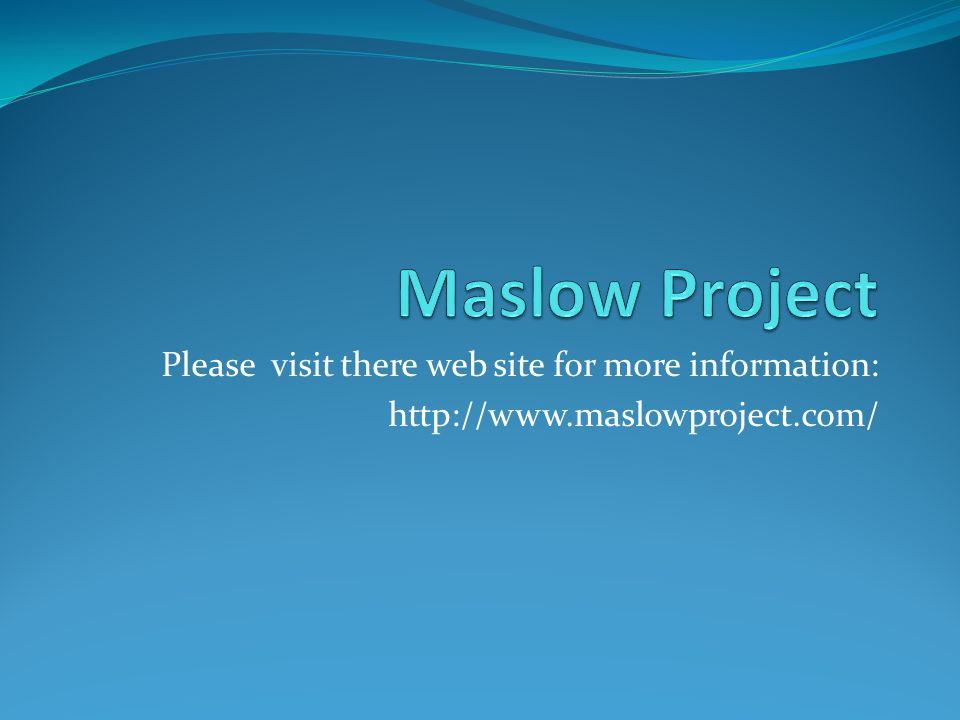 Maslow Project Please visit there web site for more information: