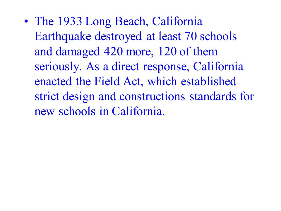 The 1933 Long Beach, California Earthquake destroyed at least 70 schools and damaged 420 more, 120 of them seriously.