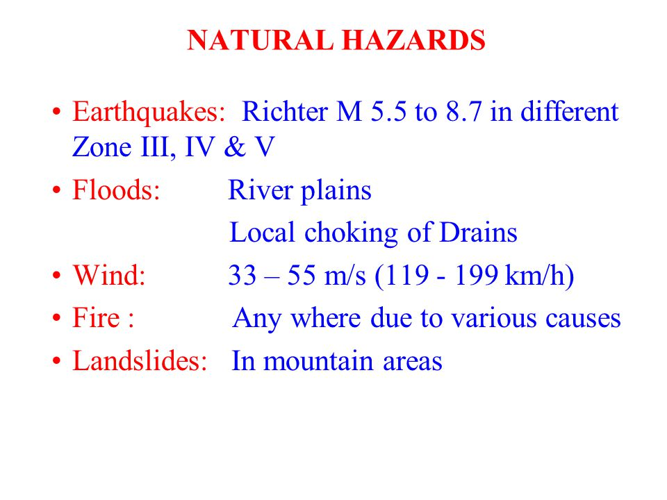 NATURAL HAZARDS Earthquakes: Richter M 5.5 to 8.7 in different Zone III, IV & V. Floods: River plains.