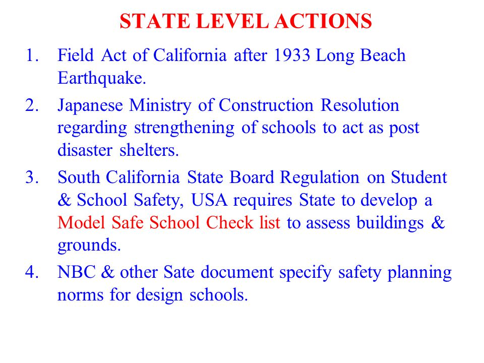 STATE LEVEL ACTIONS Field Act of California after 1933 Long Beach Earthquake.