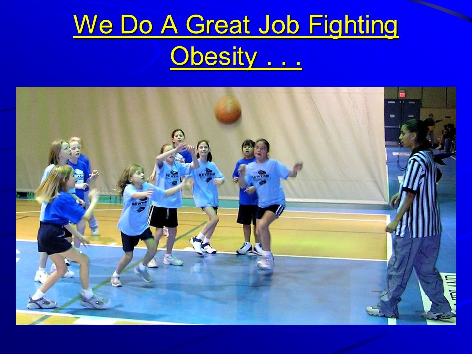 We Do A Great Job Fighting Obesity . . .