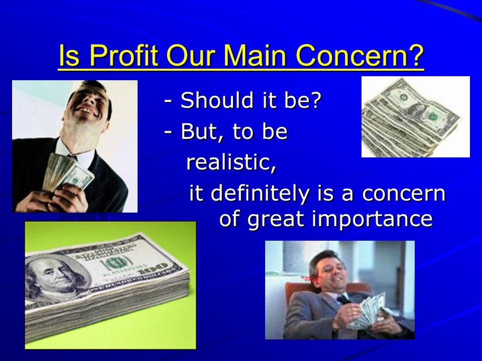 Is Profit Our Main Concern