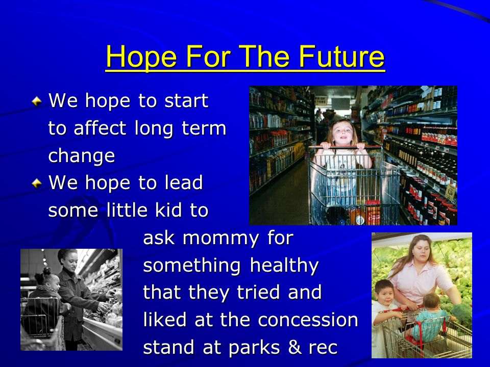 Hope For The Future We hope to start to affect long term change