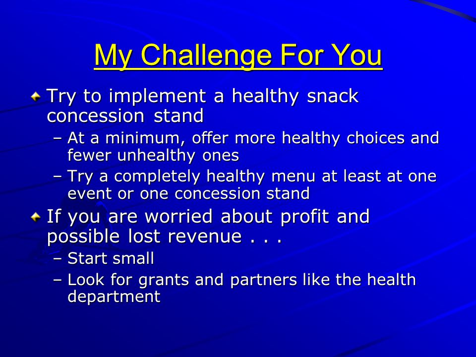 My Challenge For You Try to implement a healthy snack concession stand