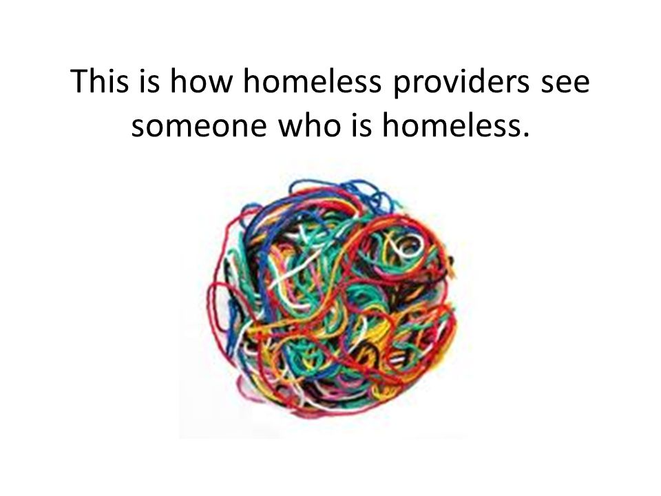 This is how homeless providers see someone who is homeless.